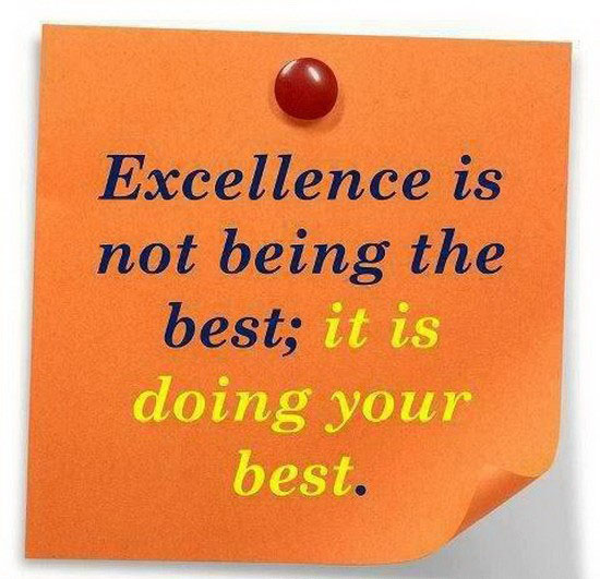 Excellence is not being the best; it is doing your best
